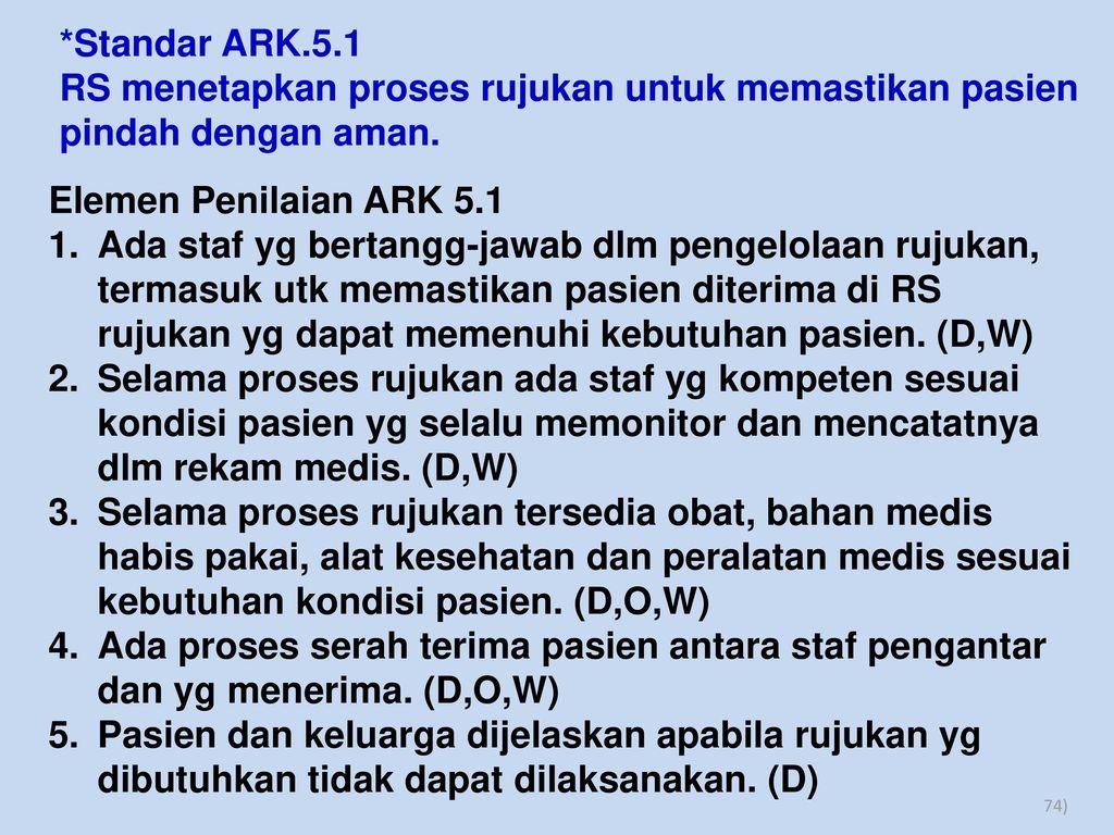 *Standar ARK.5.1 RS menetapkan proses rujukan untuk memastikan pasien pindah dengan aman. Elemen Penilaian ARK 5.1.