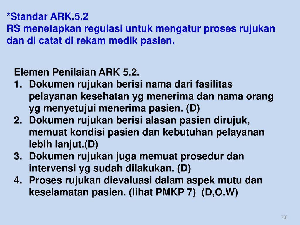 *Standar ARK.5.2 RS menetapkan regulasi untuk mengatur proses rujukan dan di catat di rekam medik pasien.