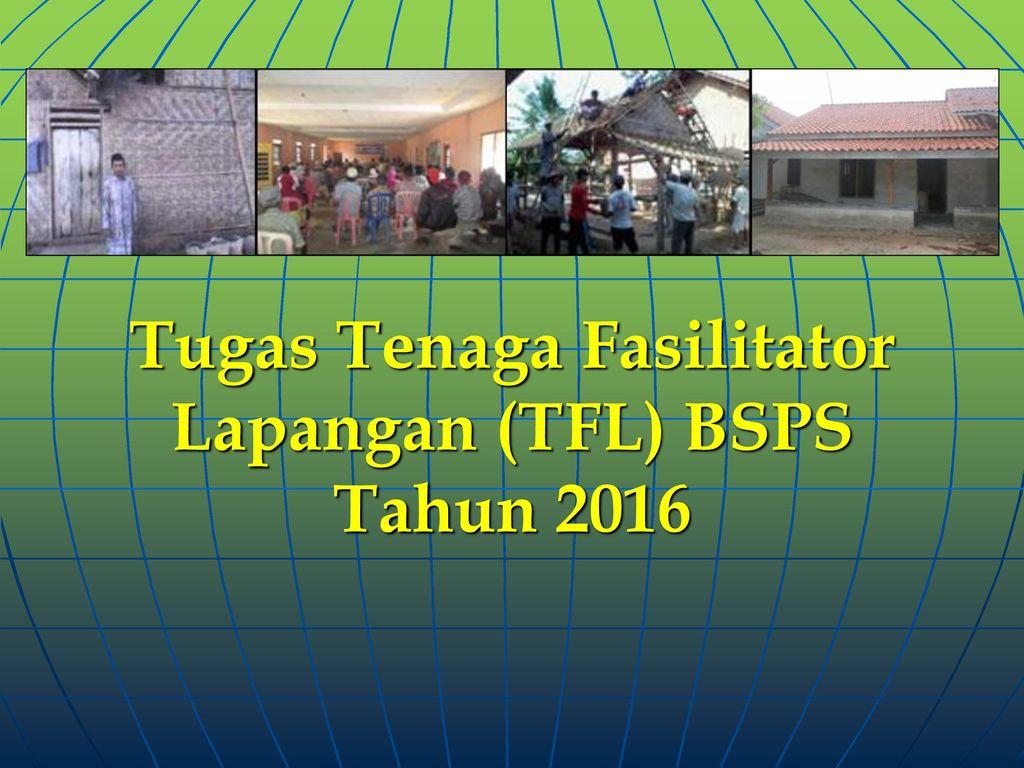 Tugas Tenaga Fasilitator Lapangan (TFL) BSPS Tahun 2016