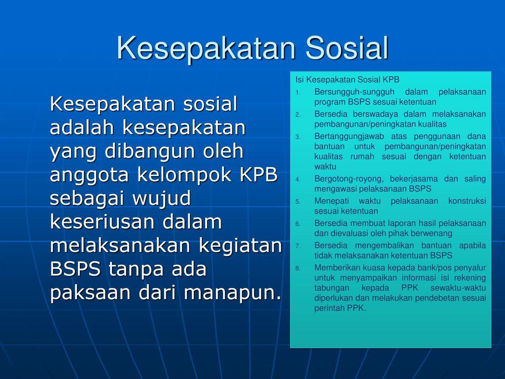 Kesepakatan Sosial Isi Kesepakatan Sosial KPB. Bersungguh-sungguh dalam pelaksanaan program BSPS sesuai ketentuan.