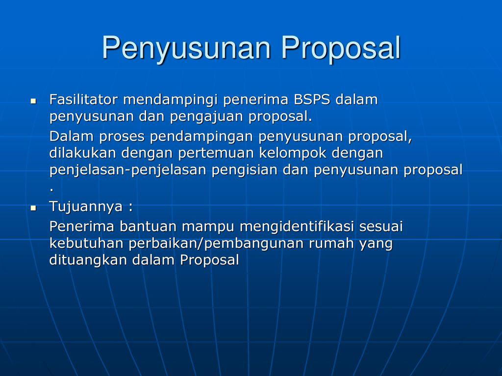Penyusunan Proposal Fasilitator mendampingi penerima BSPS dalam penyusunan dan pengajuan proposal.