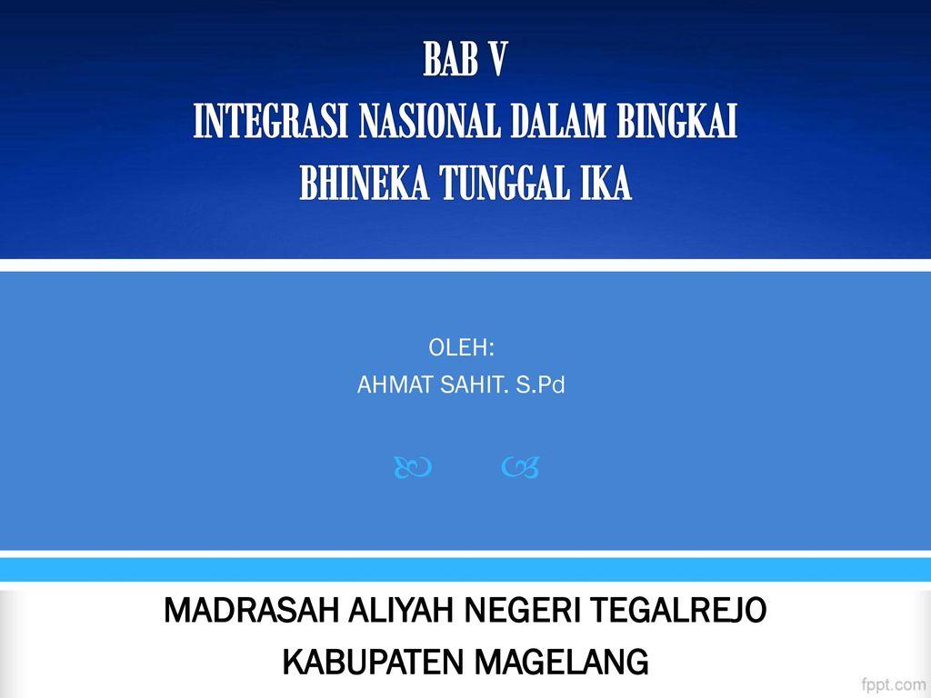 BAB V INTEGRASI NASIONAL DALAM BINGKAI BHINEKA TUNGGAL IKA