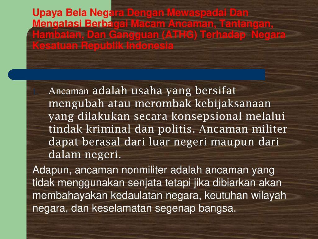 Upaya Bela Negara Dengan Mewaspadai Dan Mengatasi Berbagai Macam Ancaman, Tantangan, Hambatan, Dan Gangguan (ATHG) Terhadap Negara Kesatuan Republik Indonesia