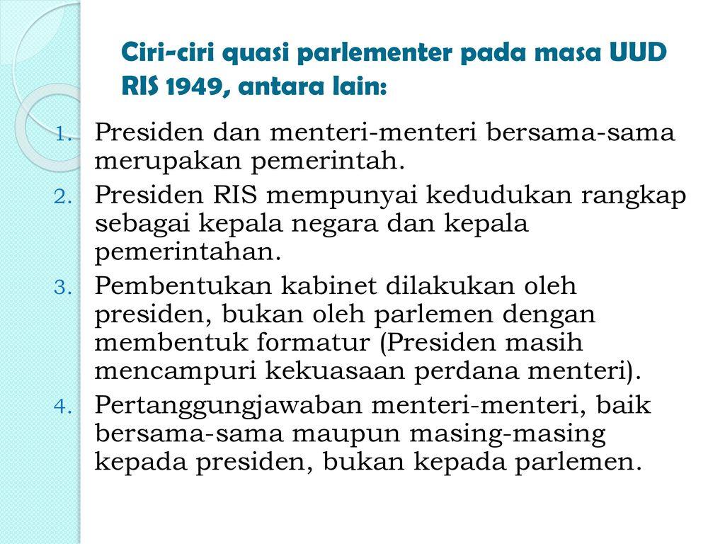 Ciri-ciri quasi parlementer pada masa UUD RIS 1949, antara lain: