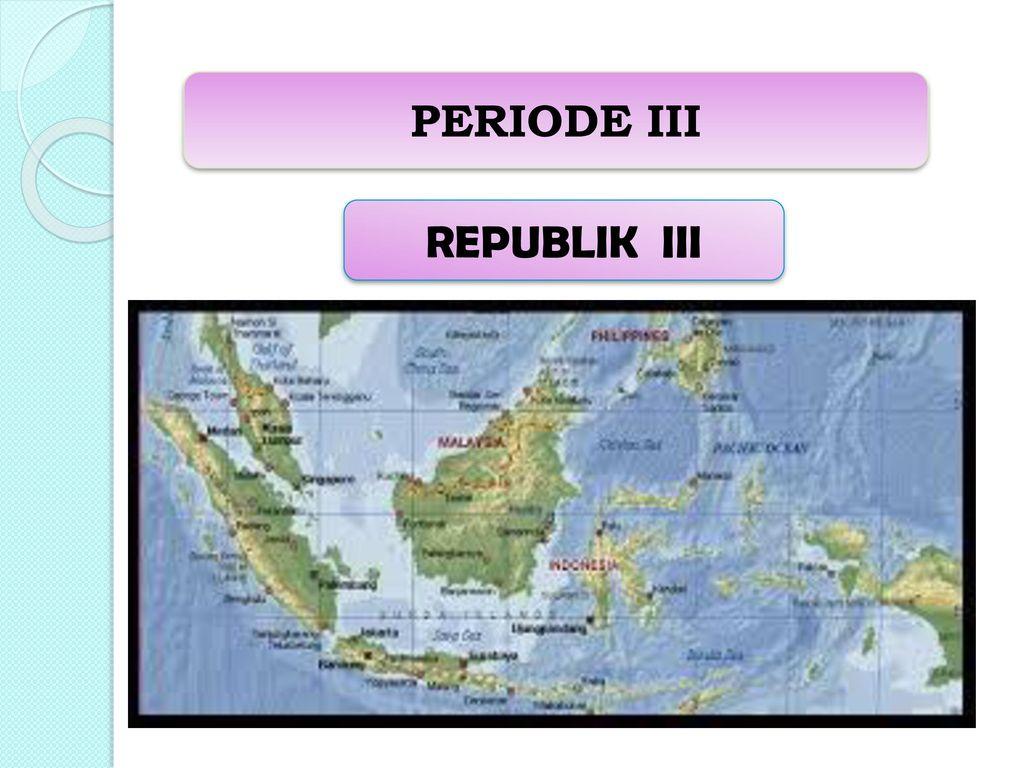 PERIODE III REPUBLIK III