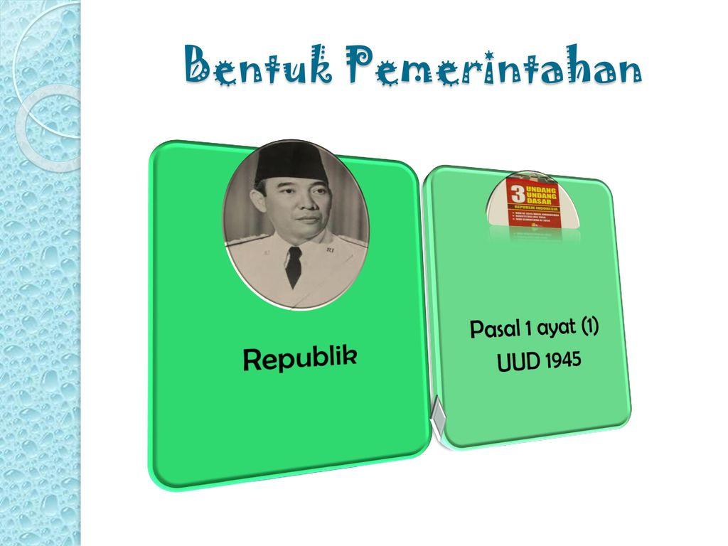 Bentuk Pemerintahan Republik Pasal 1 ayat (1) UUD 1945