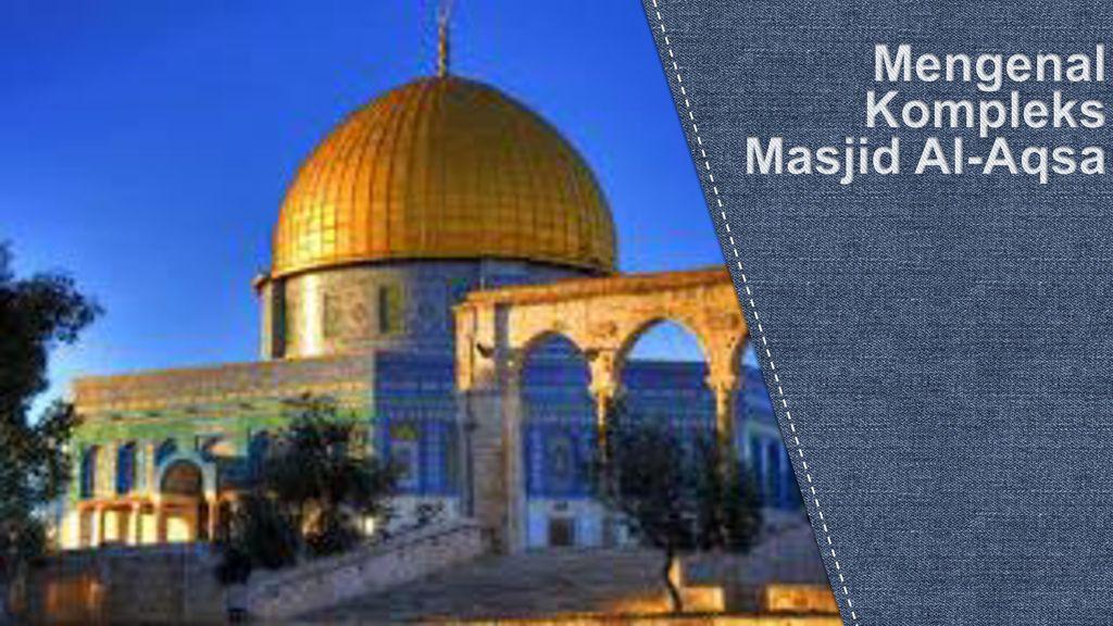 Mengenal Kompleks Masjid Al-Aqsa