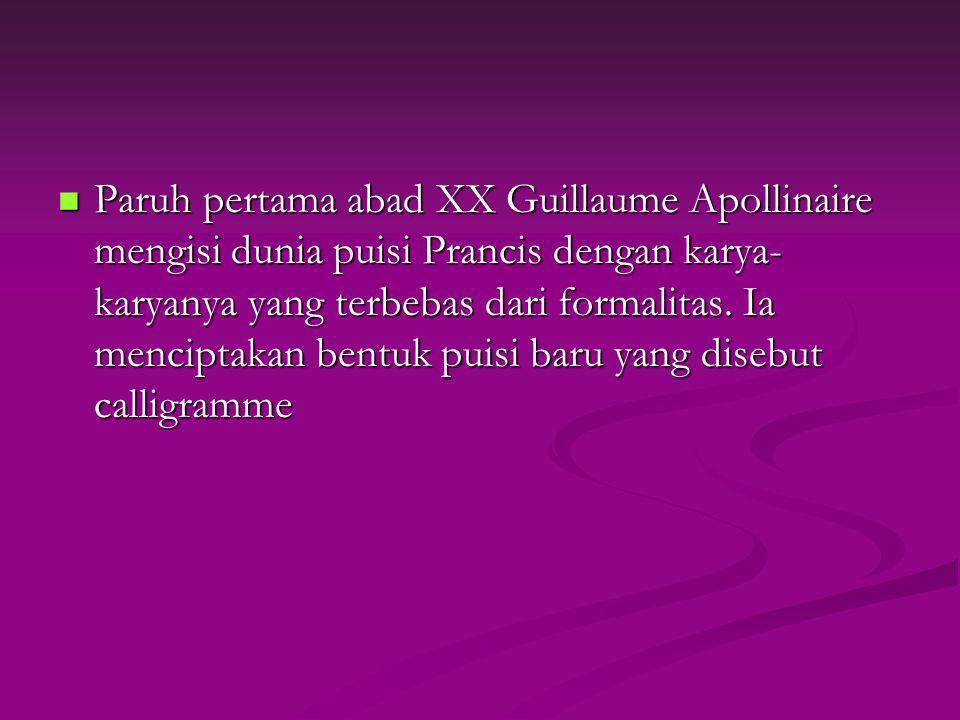 Paruh pertama abad XX Guillaume Apollinaire mengisi dunia puisi Prancis dengan karya-karyanya yang terbebas dari formalitas.