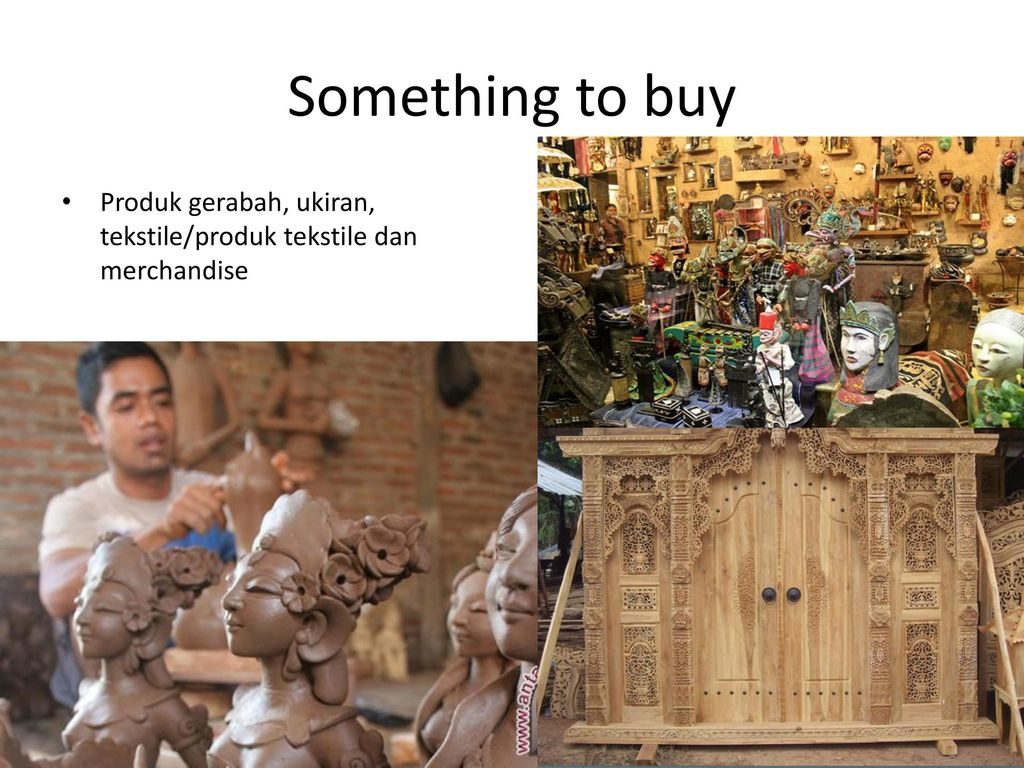 Something to buy Produk gerabah, ukiran, tekstile/produk tekstile dan merchandise