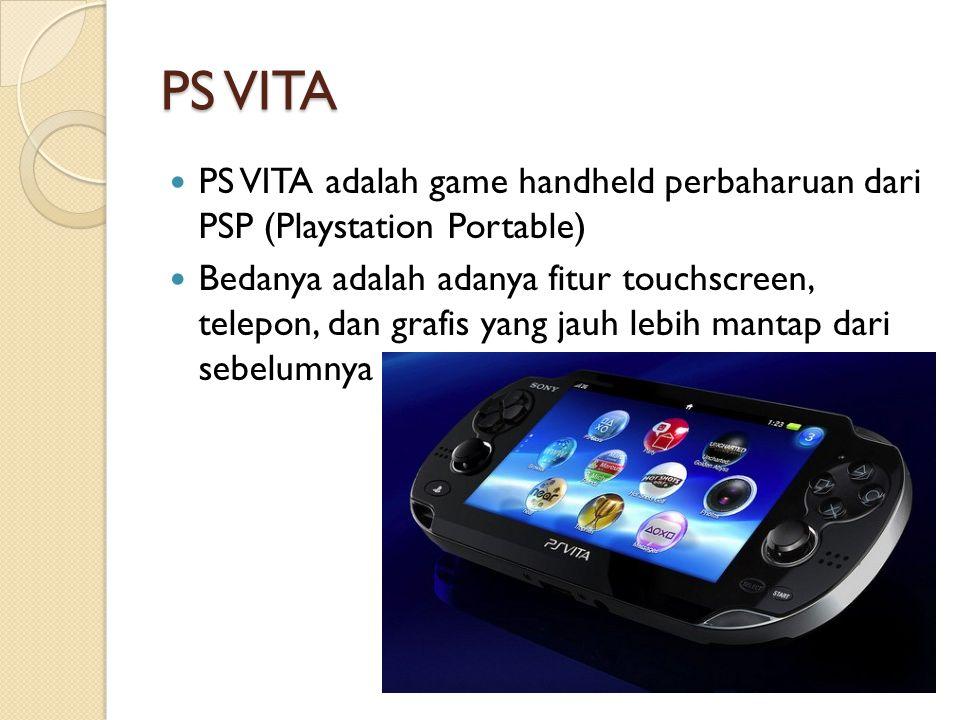 PS VITA PS VITA adalah game handheld perbaharuan dari PSP (Playstation Portable)