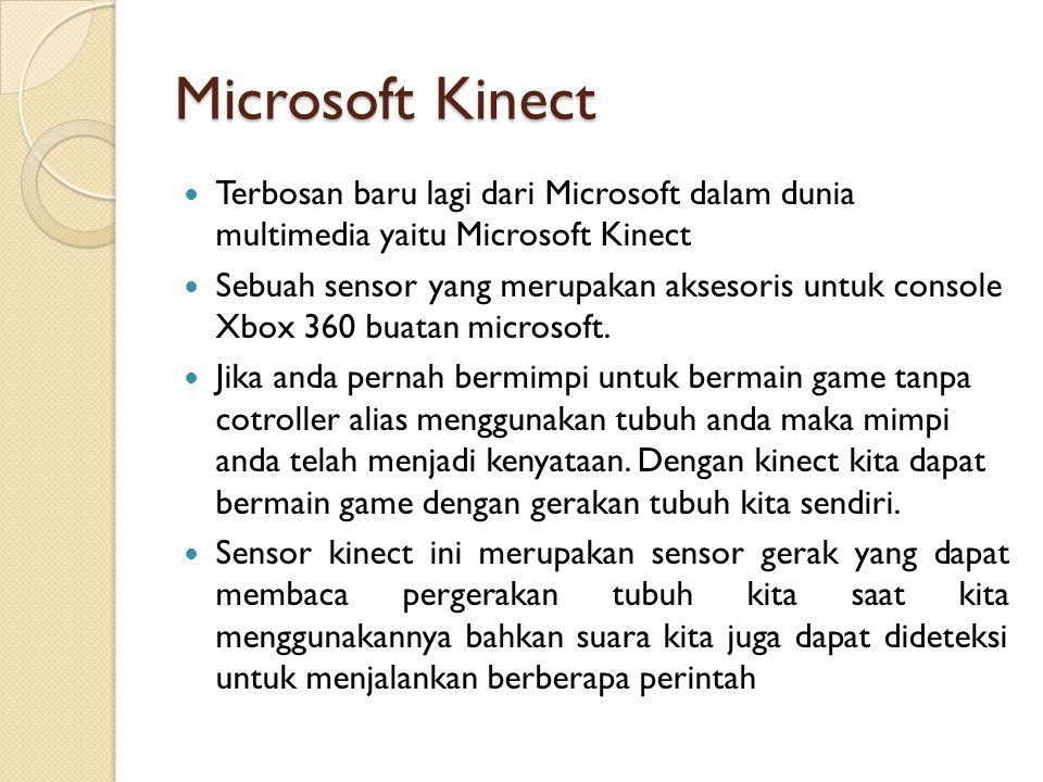 Microsoft Kinect Terbosan baru lagi dari Microsoft dalam dunia multimedia yaitu Microsoft Kinect.