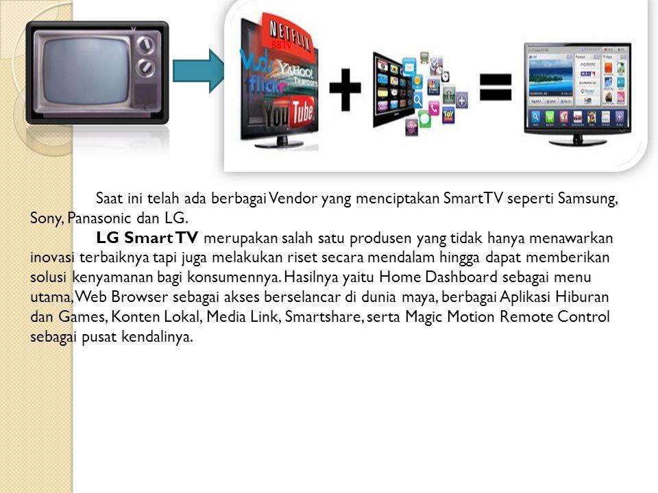 Saat ini telah ada berbagai Vendor yang menciptakan SmartTV seperti Samsung, Sony, Panasonic dan LG.