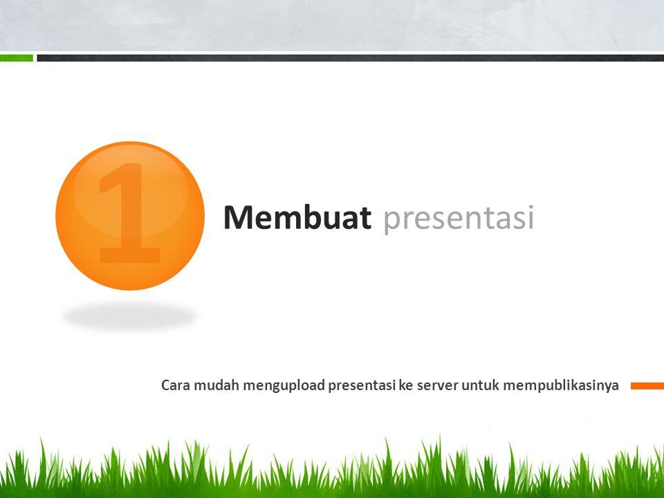 1 Membuat presentasi Саra mudah mengupload presentasi ke server untuk mempublikasinya