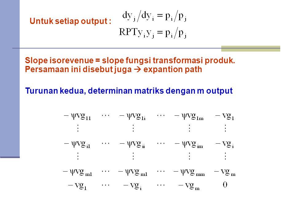 Untuk setiap output : Slope isorevenue = slope fungsi transformasi produk. Persamaan ini disebut juga  expantion path.