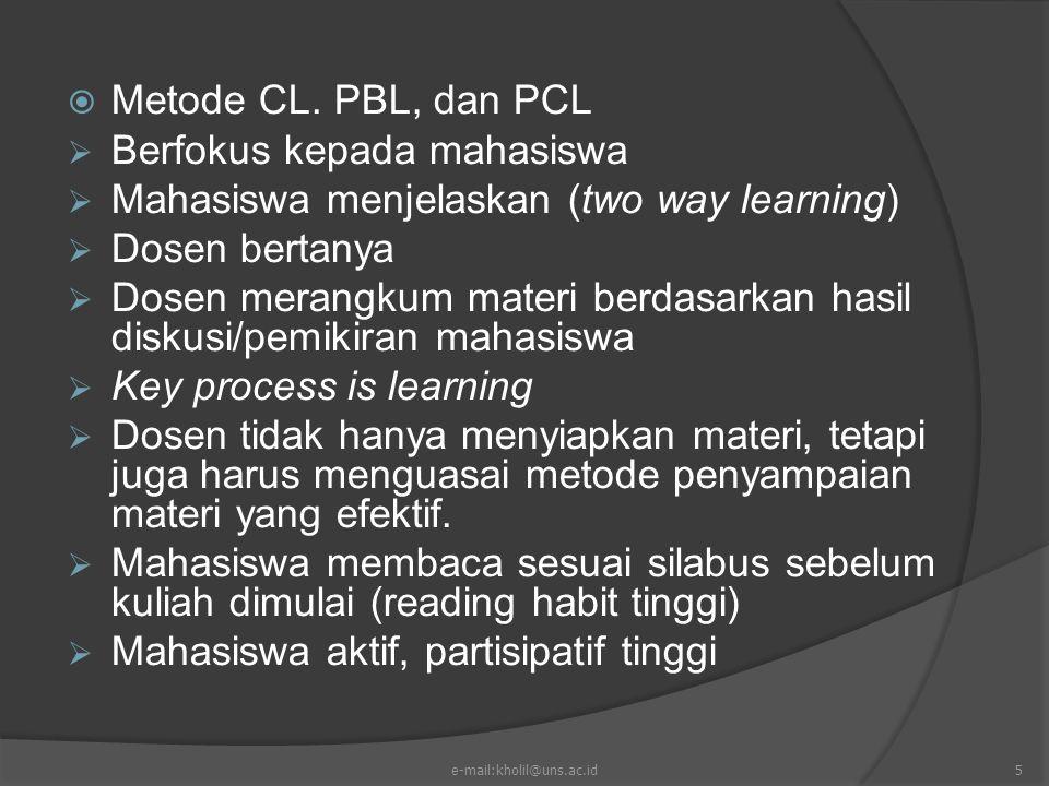 Berfokus kepada mahasiswa Mahasiswa menjelaskan (two way learning)