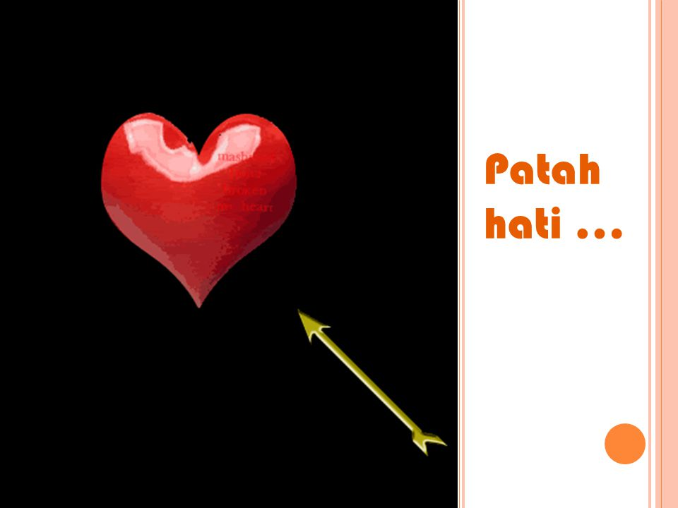 Patah hati …