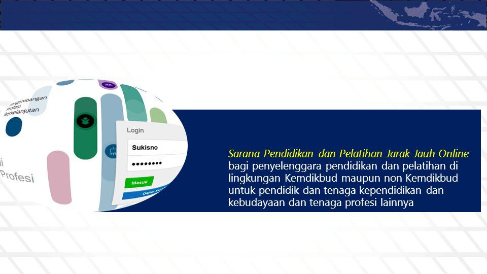 Sarana Pendidikan dan Pelatihan Jarak Jauh Online bagi penyelenggara pendidikan dan pelatihan di lingkungan Kemdikbud maupun non Kemdikbud untuk pendidik dan tenaga kependidikan dan kebudayaan dan tenaga profesi lainnya