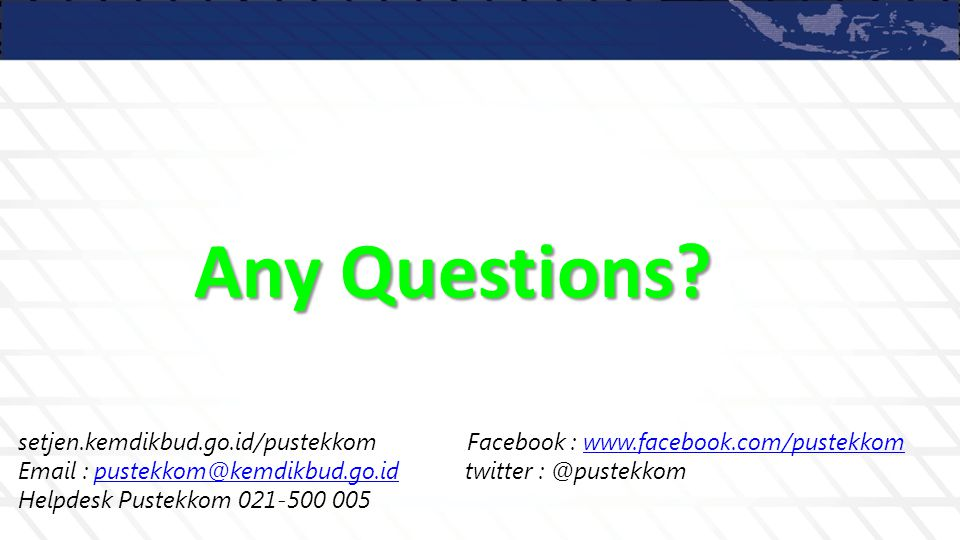 Any Questions setjen.kemdikbud.go.id/pustekkom Facebook : www.facebook.com/pustekkom.