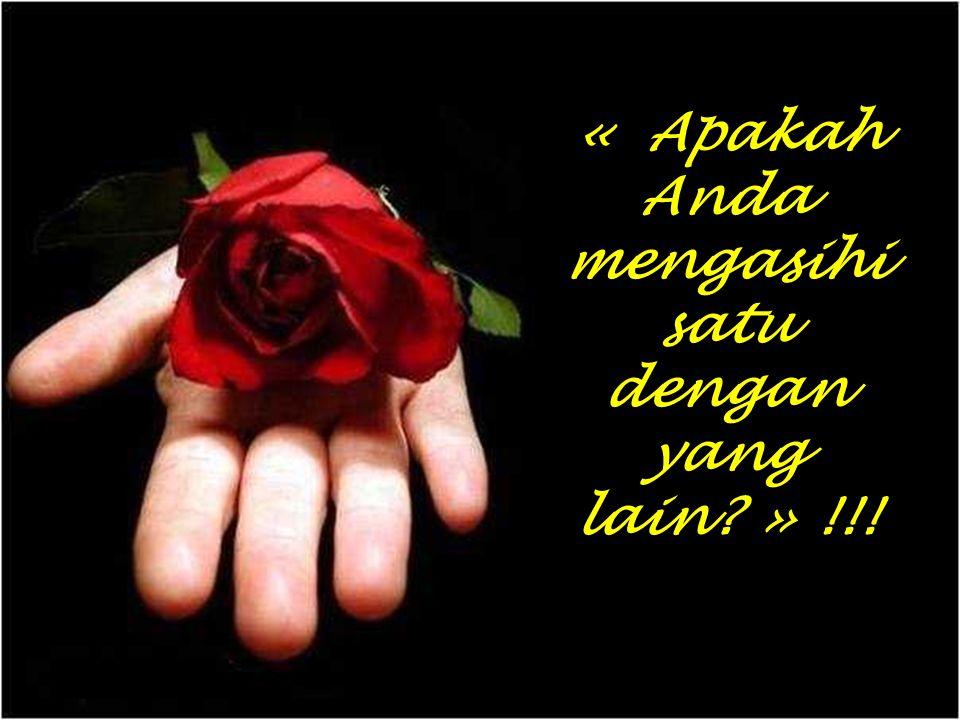 « Apakah Anda mengasihi satu dengan yang lain » !!!