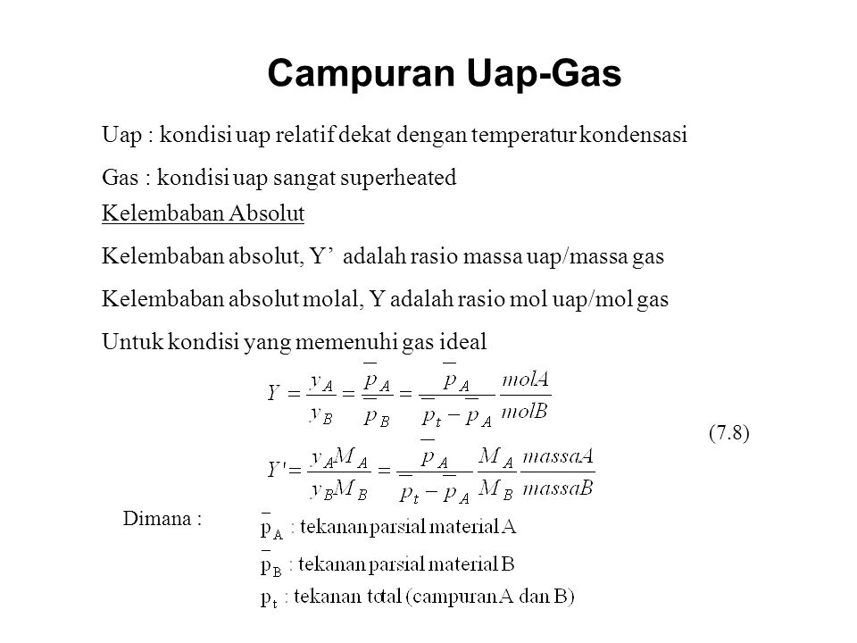Campuran Uap-Gas Uap : kondisi uap relatif dekat dengan temperatur kondensasi. Gas : kondisi uap sangat superheated.