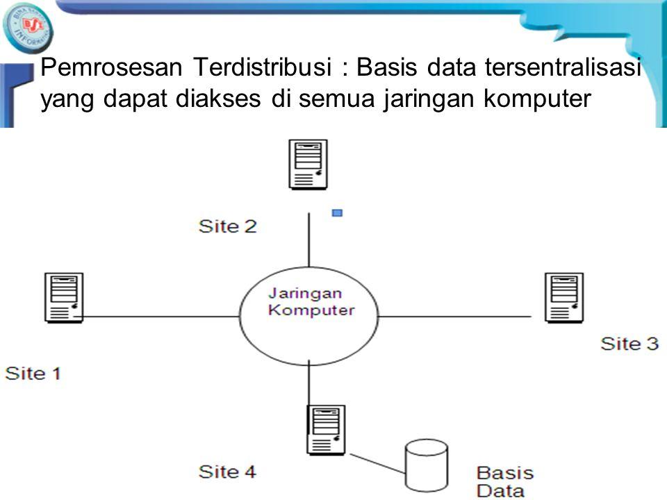 Pemrosesan Terdistribusi : Basis data tersentralisasi yang dapat diakses di semua jaringan komputer