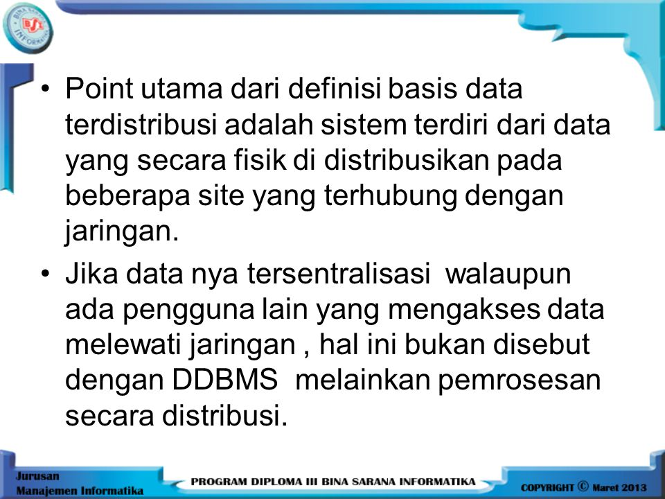 Point utama dari definisi basis data terdistribusi adalah sistem terdiri dari data yang secara fisik di distribusikan pada beberapa site yang terhubung dengan jaringan.