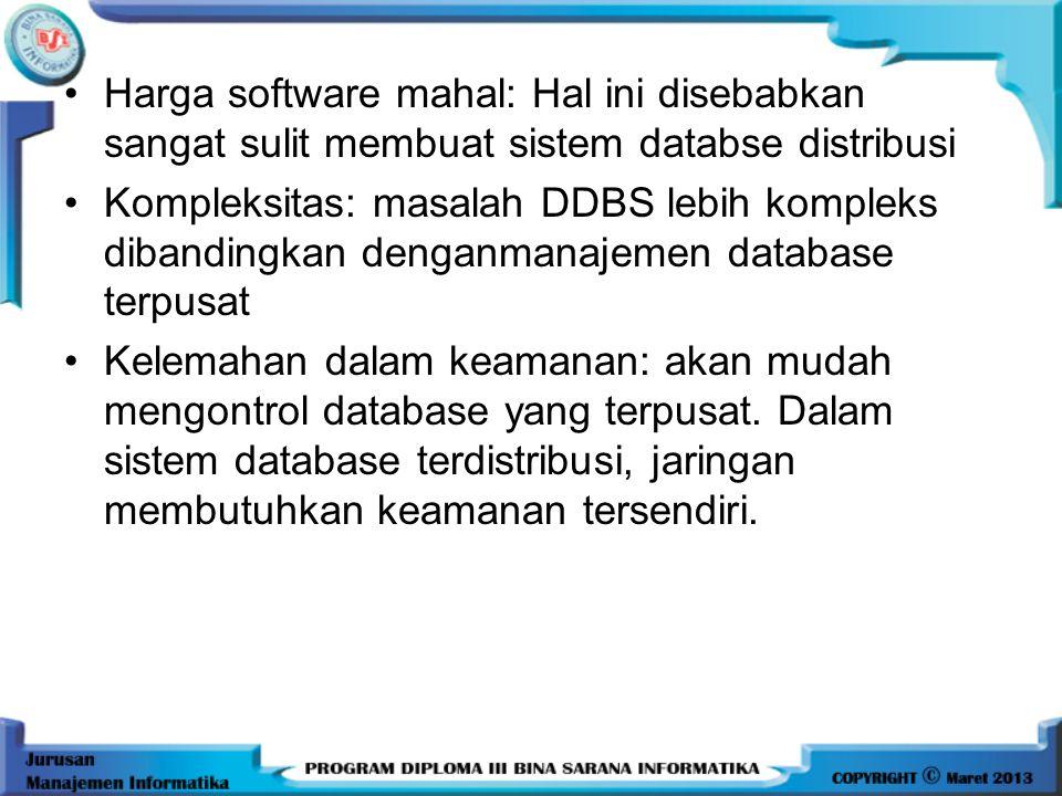 Harga software mahal: Hal ini disebabkan sangat sulit membuat sistem databse distribusi