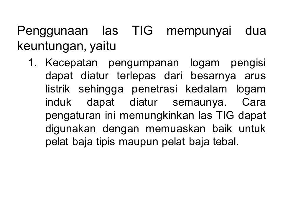 Penggunaan las TIG mempunyai dua keuntungan, yaitu