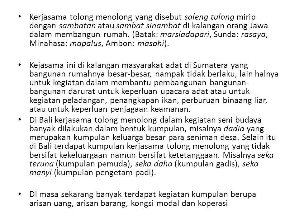 Kerjasama tolong menolong yang disebut saleng tulong mirip dengan sambatan atau sambat sinambat di kalangan orang Jawa dalam membangun rumah. (Batak: marsiadapari, Sunda: rasaya, Minahasa: mapalus, Ambon: masohi).