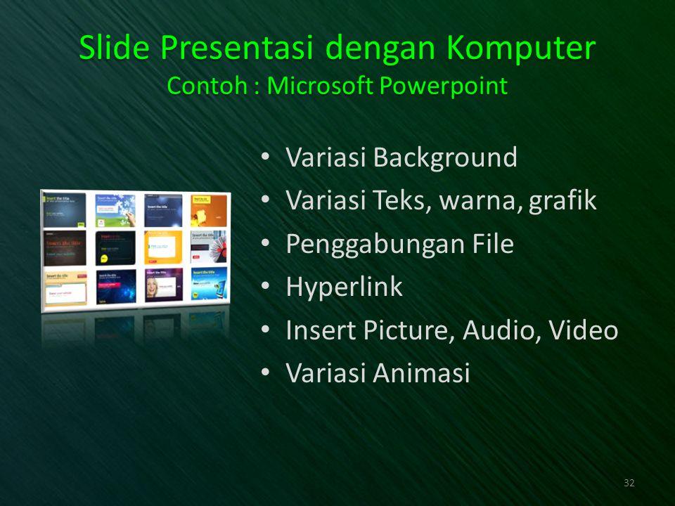 Slide Presentasi dengan Komputer Contoh : Microsoft Powerpoint