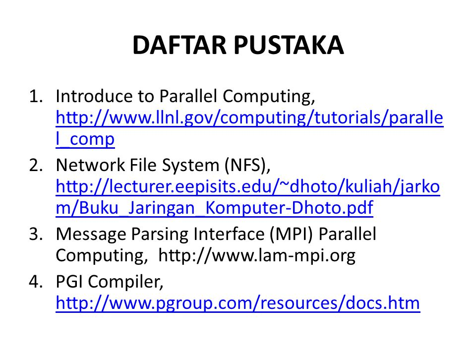 DAFTAR PUSTAKA Introduce to Parallel Computing, http://www.llnl.gov/computing/tutorials/parallel_comp.