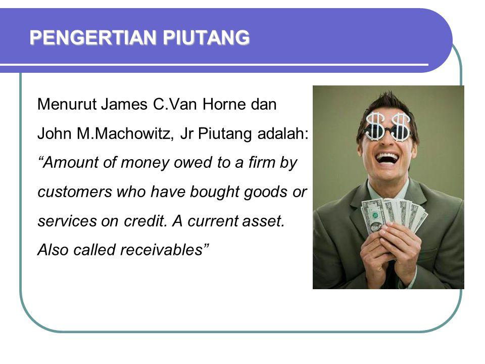 PENGERTIAN PIUTANG Menurut James C.Van Horne dan John M.Machowitz, Jr Piutang adalah: