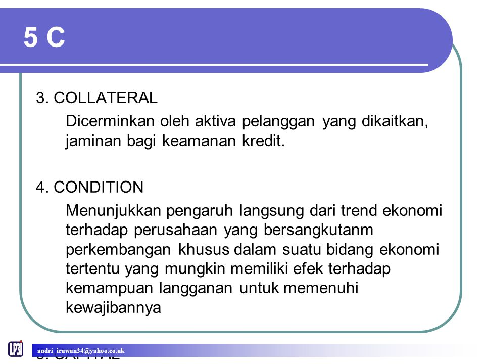 5 C 3. COLLATERAL. Dicerminkan oleh aktiva pelanggan yang dikaitkan, jaminan bagi keamanan kredit.