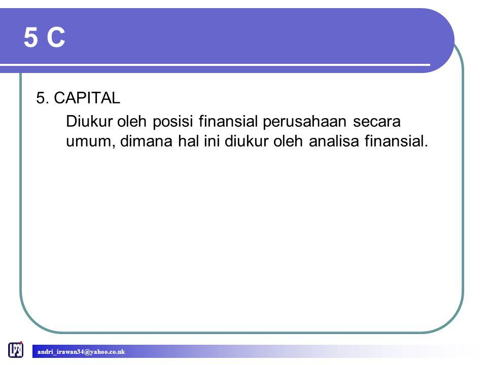 5 C 5. CAPITAL. Diukur oleh posisi finansial perusahaan secara umum, dimana hal ini diukur oleh analisa finansial.