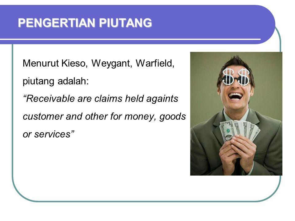 PENGERTIAN PIUTANG Menurut Kieso, Weygant, Warfield, piutang adalah: