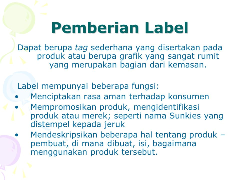 Pemberian Label Dapat berupa tag sederhana yang disertakan pada produk atau berupa grafik yang sangat rumit yang merupakan bagian dari kemasan.