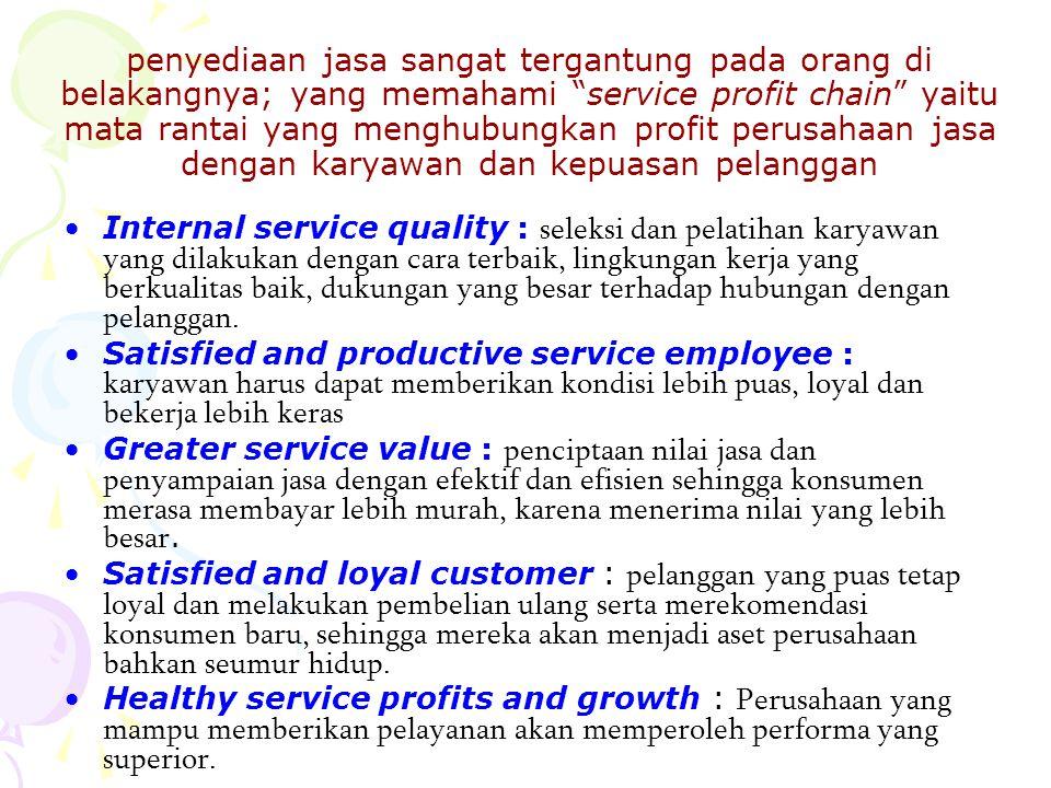 penyediaan jasa sangat tergantung pada orang di belakangnya; yang memahami service profit chain yaitu mata rantai yang menghubungkan profit perusahaan jasa dengan karyawan dan kepuasan pelanggan