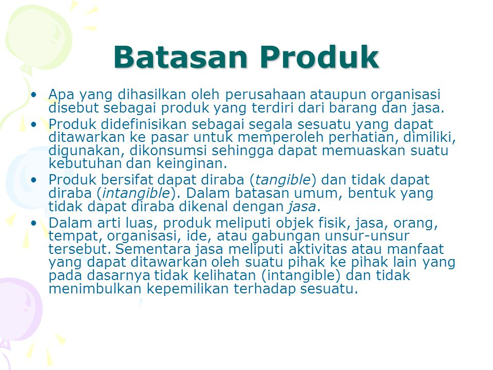 Batasan Produk Apa yang dihasilkan oleh perusahaan ataupun organisasi disebut sebagai produk yang terdiri dari barang dan jasa.