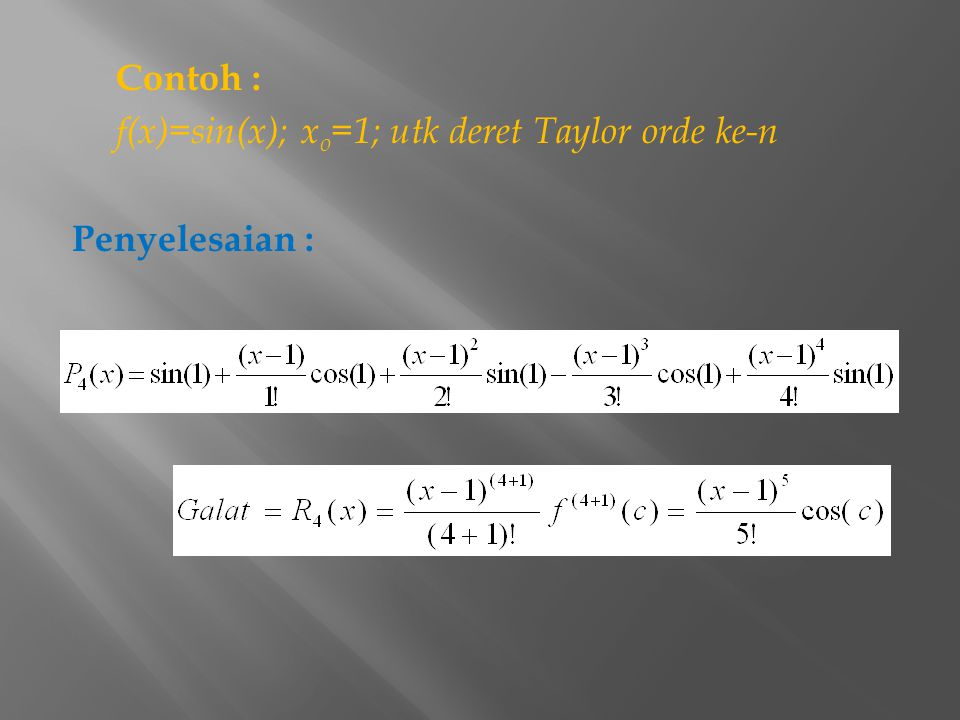 Contoh : f(x)=sin(x); xo=1; utk deret Taylor orde ke-n Penyelesaian :