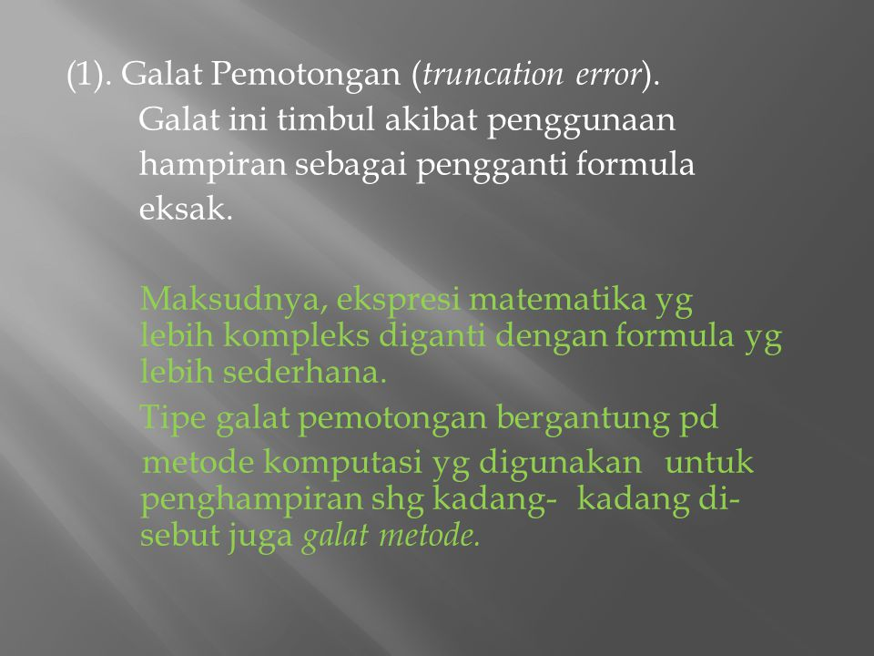(1). Galat Pemotongan (truncation error)