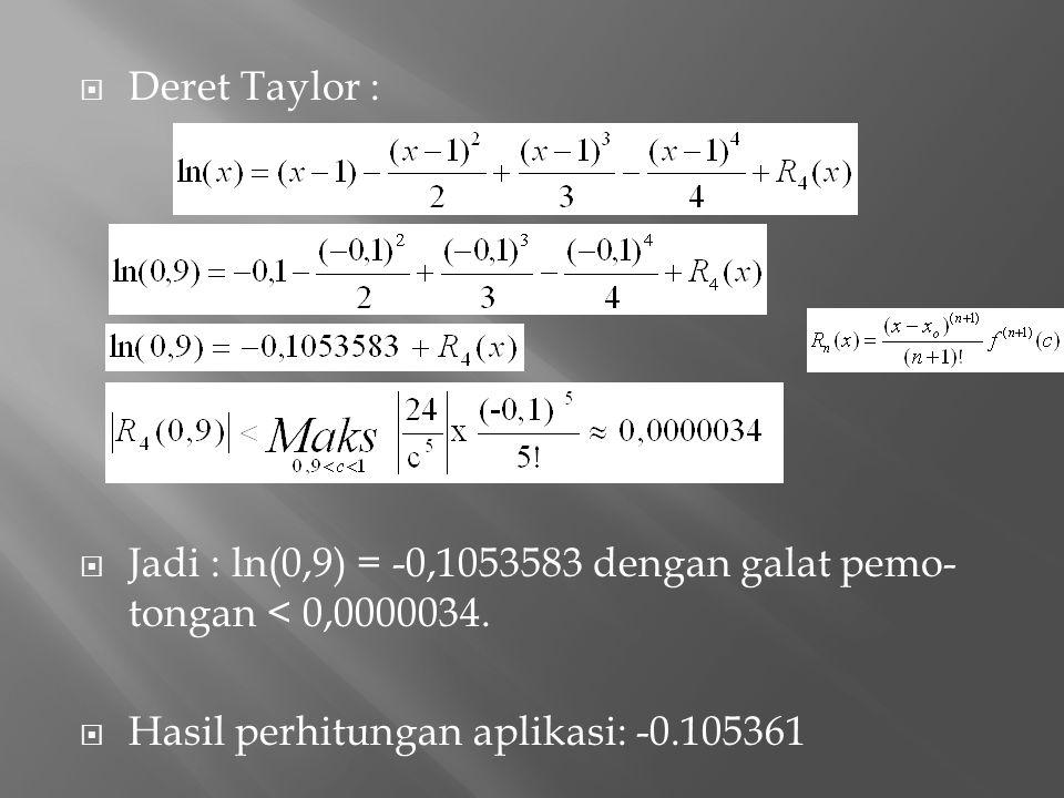 Deret Taylor : Jadi : ln(0,9) = -0,1053583 dengan galat pemo-tongan < 0,0000034.