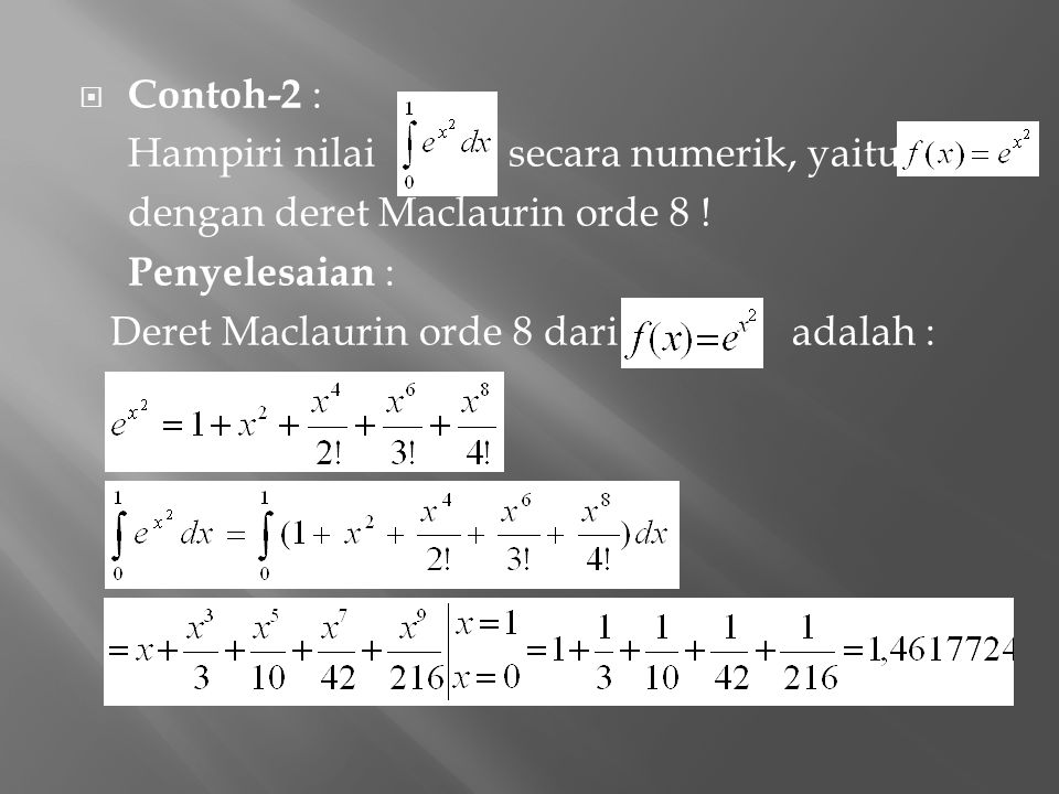 Contoh-2 : Hampiri nilai secara numerik, yaitu : dengan deret Maclaurin orde 8 ! Penyelesaian :