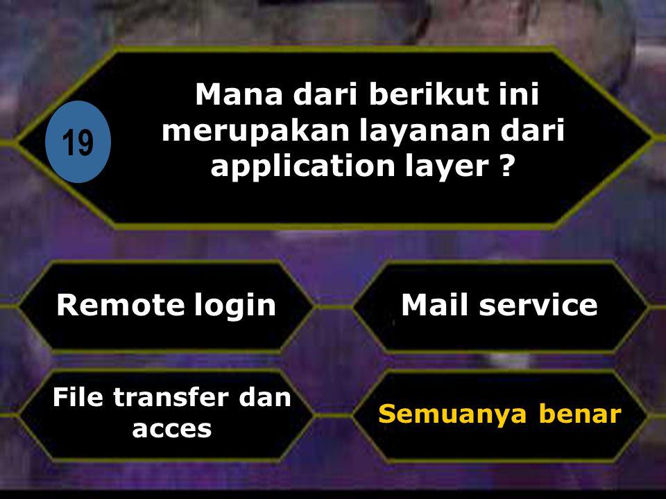 19 Mana dari berikut ini merupakan layanan dari application layer