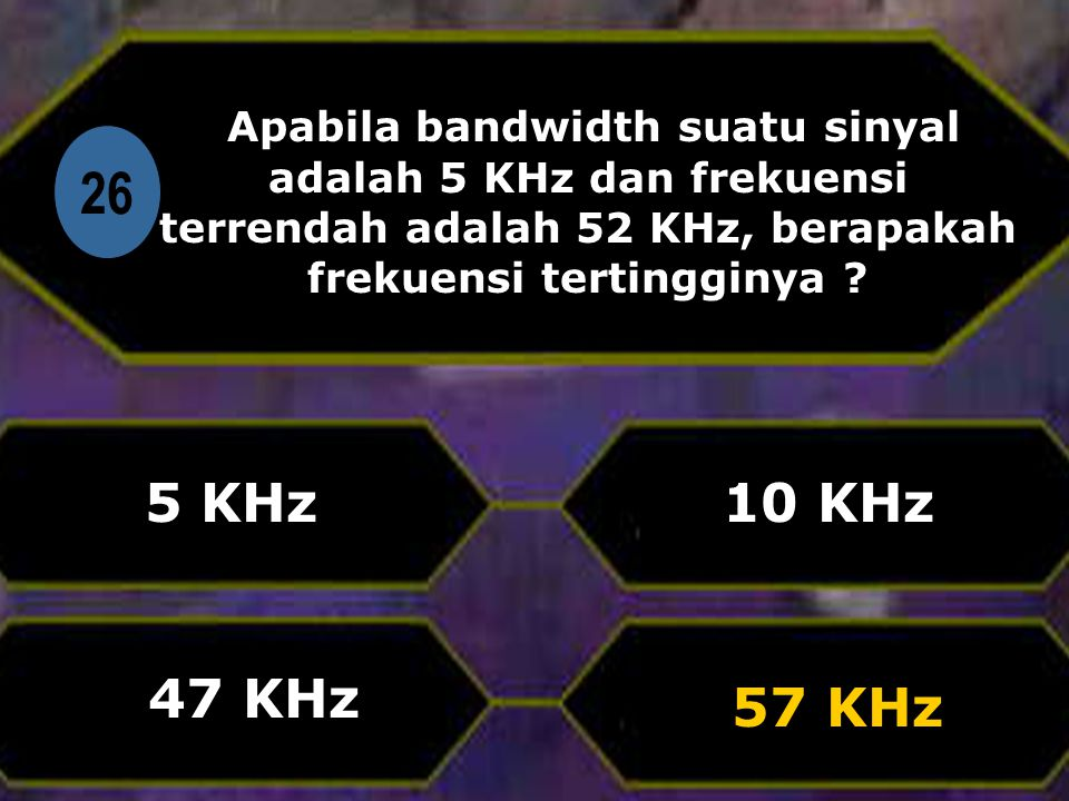 Apabila bandwidth suatu sinyal adalah 5 KHz dan frekuensi terrendah adalah 52 KHz, berapakah frekuensi tertingginya