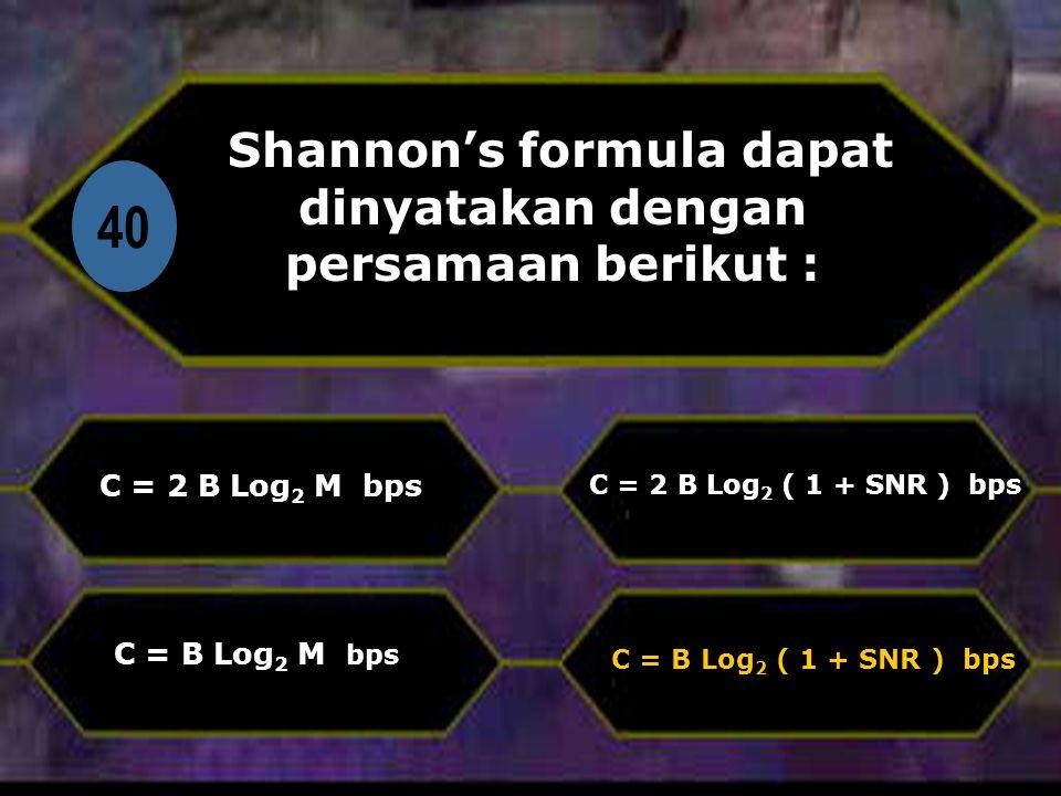 Shannon's formula dapat dinyatakan dengan persamaan berikut :