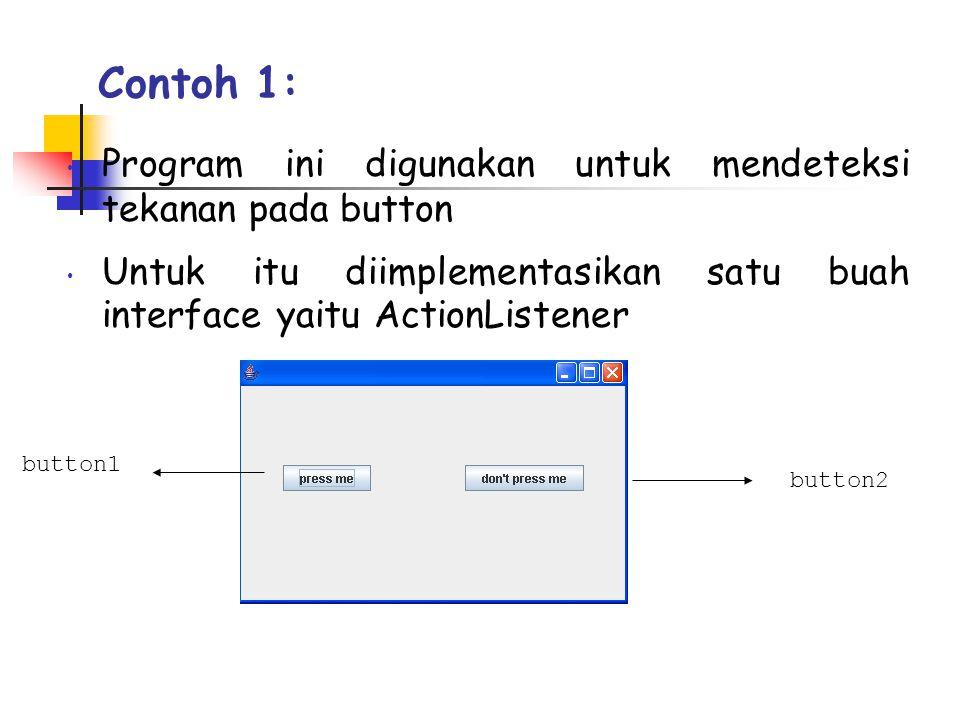 Contoh 1: Program ini digunakan untuk mendeteksi tekanan pada button