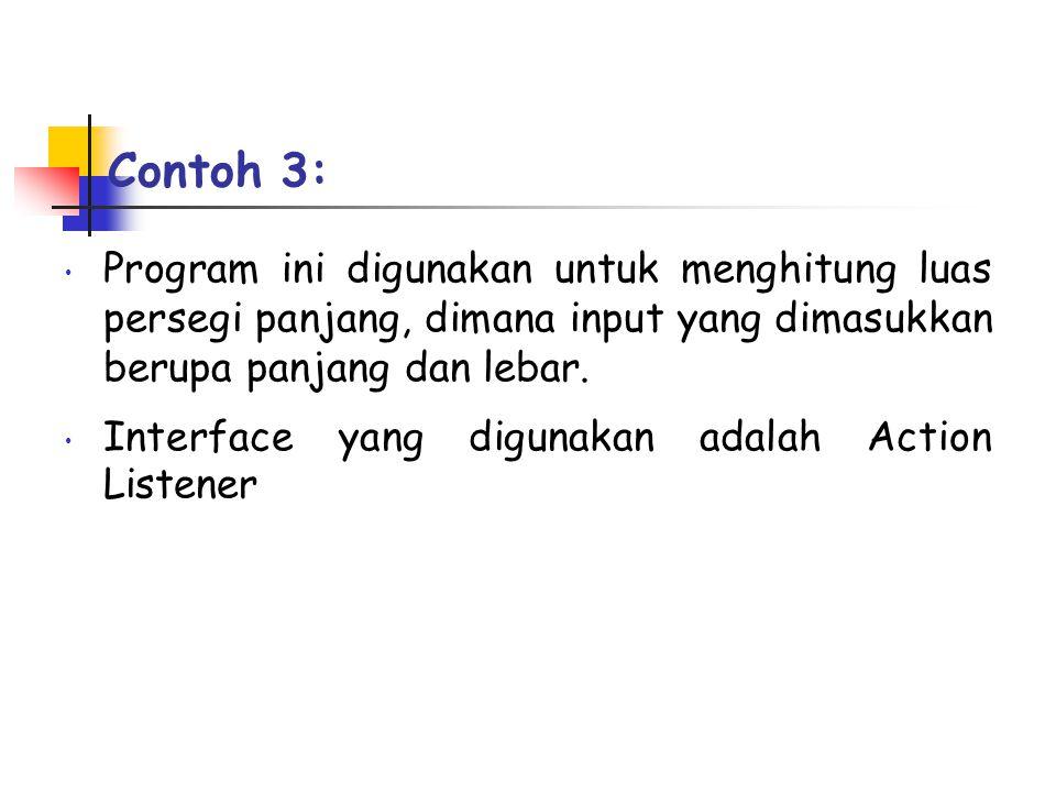Contoh 3: Program ini digunakan untuk menghitung luas persegi panjang, dimana input yang dimasukkan berupa panjang dan lebar.