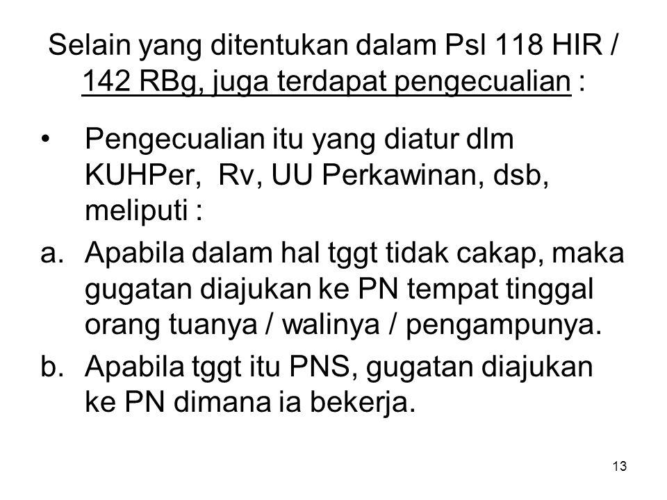 Selain yang ditentukan dalam Psl 118 HIR / 142 RBg, juga terdapat pengecualian :