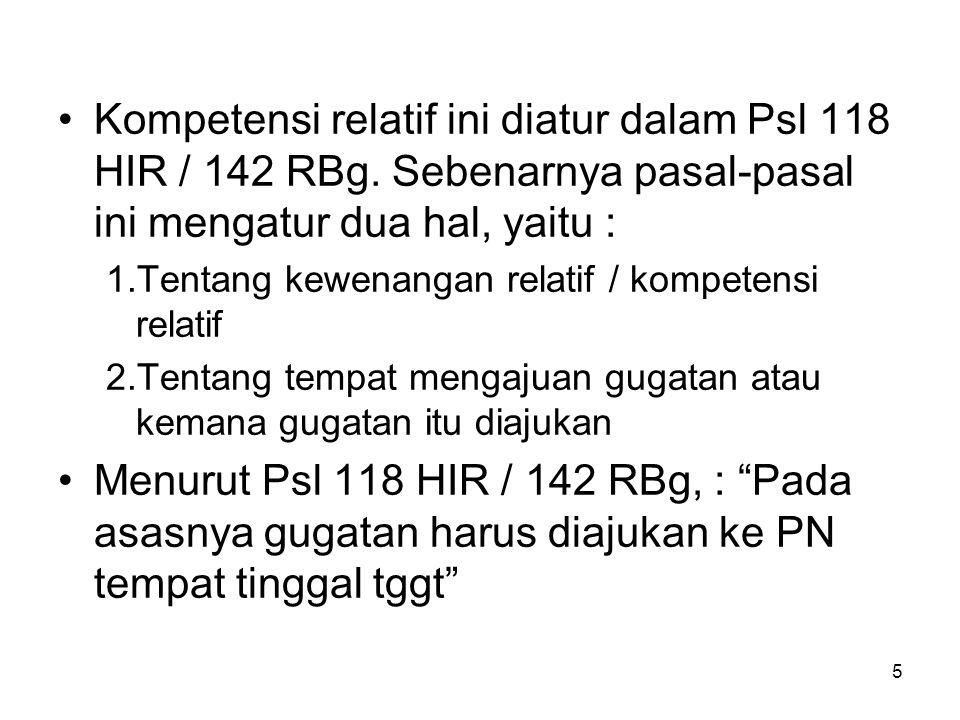 Kompetensi relatif ini diatur dalam Psl 118 HIR / 142 RBg