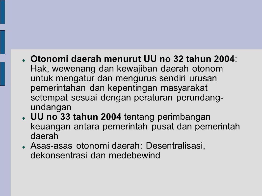 Otonomi daerah menurut UU no 32 tahun 2004: Hak, wewenang dan kewajiban daerah otonom untuk mengatur dan mengurus sendiri urusan pemerintahan dan kepentingan masyarakat setempat sesuai dengan peraturan perundang-undangan